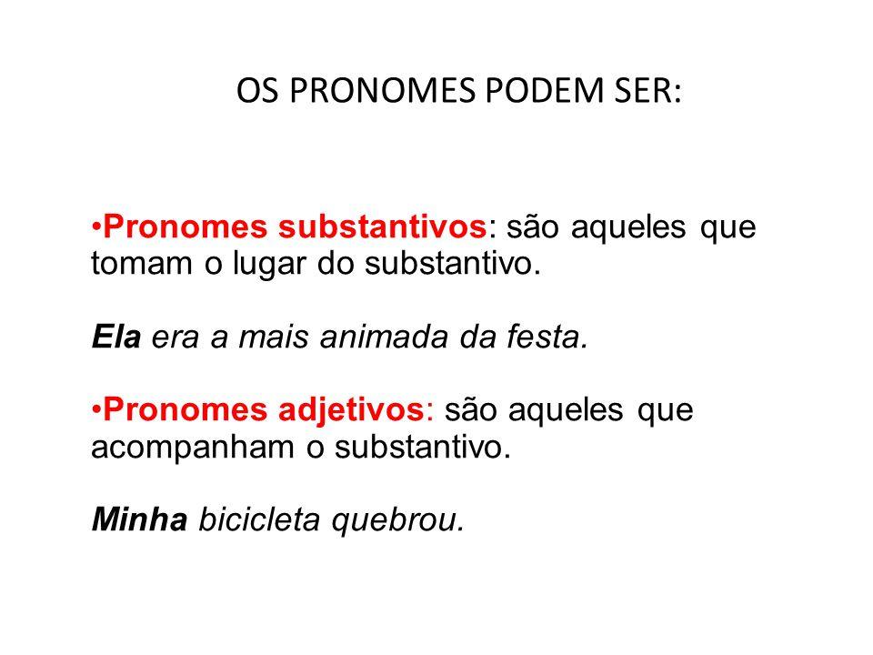 OS PRONOMES PODEM SER: •Pronomes substantivos: são aqueles que tomam o lugar do substantivo. Ela era a mais animada da festa. •Pronomes adjetivos: são