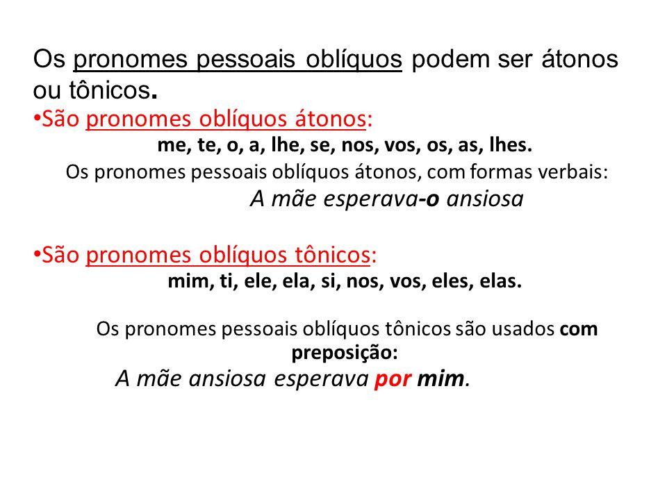 Os pronomes pessoais oblíquos podem ser átonos ou tônicos.