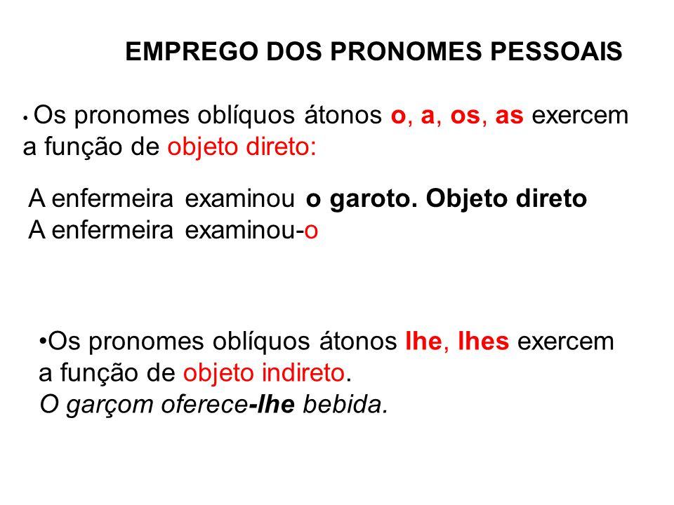 EMPREGO DOS PRONOMES PESSOAIS • Os pronomes oblíquos átonos o, a, os, as exercem a função de objeto direto: A enfermeira examinou o garoto.