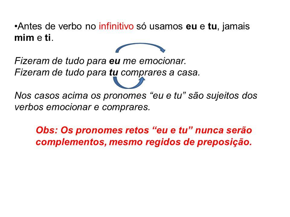 •Antes de verbo no infinitivo só usamos eu e tu, jamais mim e ti.