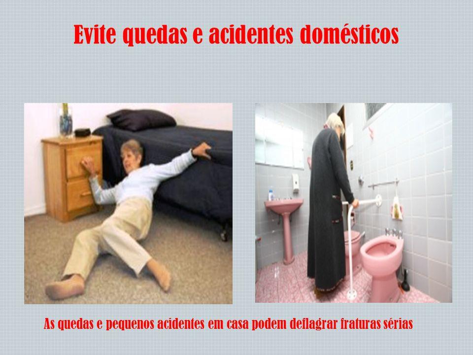Evite quedas e acidentes domésticos As quedas e pequenos acidentes em casa podem deflagrar fraturas sérias