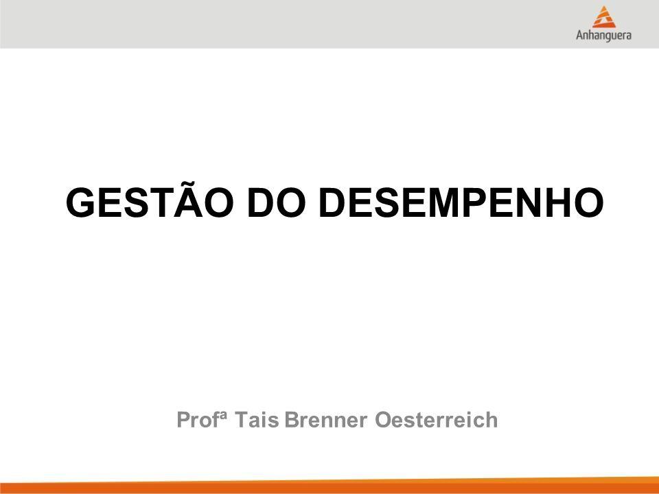 GESTÃO DO DESEMPENHO Profª Tais Brenner Oesterreich