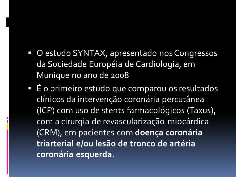  Estudo desenvolvido em 62 centros europeus e 23 americanos  Objetivo: demonstrar ICP-Taxus não seria inferior à CRM em pacientes com doença de 3vasos e/ou lesão de tronco de artéria coronária esquerda.
