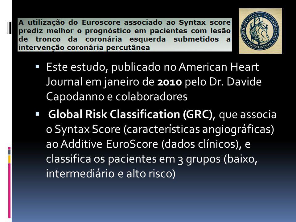  Este estudo, publicado no American Heart Journal em janeiro de 2010 pelo Dr. Davide Capodanno e colaboradores  Global Risk Classification (GRC), qu