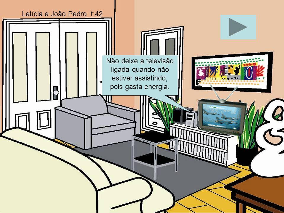 Não deixe a televisão ligada quando não estiver assistindo, pois gasta energia. Letícia e João Pedro t:42