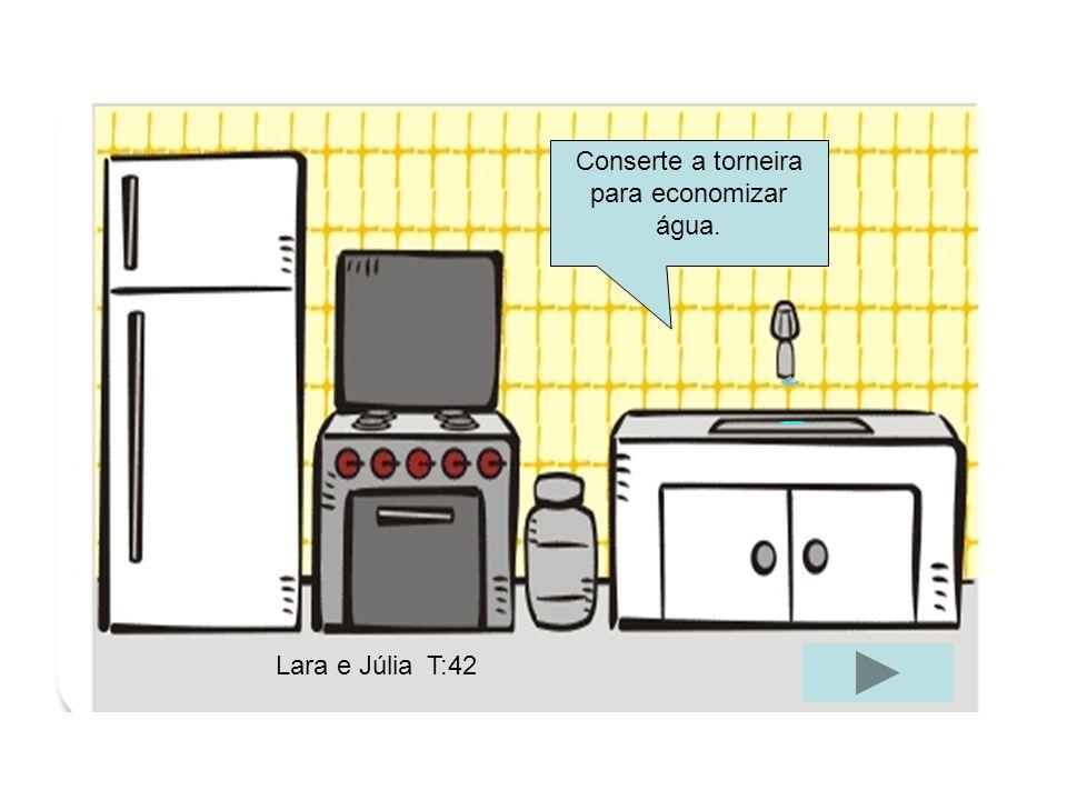 Conserte a torneira para economizar água. Lara e JúliaT:42