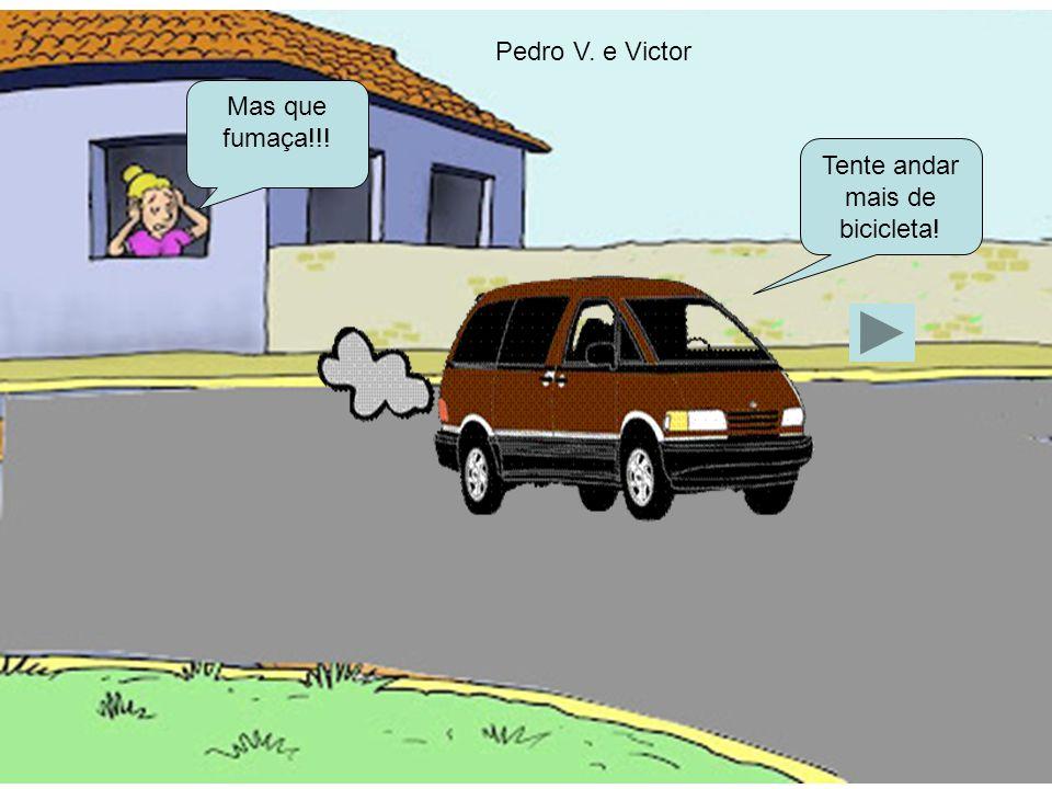 Tente andar mais de bicicleta! Mas que fumaça!!! Pedro V. e Victor