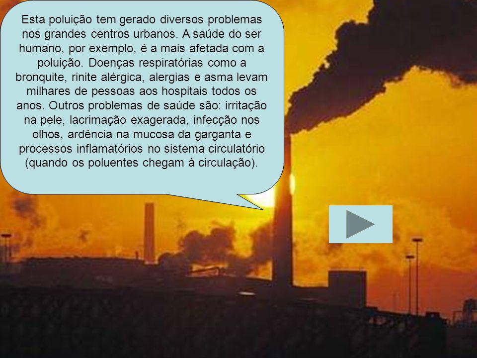 . Esta poluição tem gerado diversos problemas nos grandes centros urbanos. A saúde do ser humano, por exemplo, é a mais afetada com a poluição. Doença