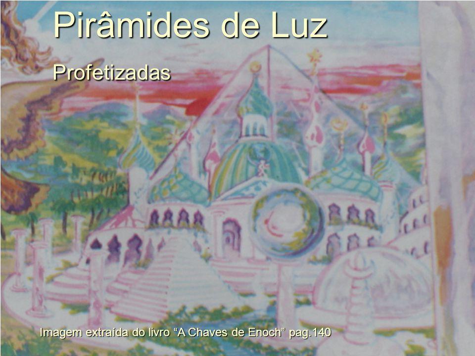 """Pirâmides de Luz Profetizadas Profetizadas Imagem extraída do livro """"A Chaves de Enoch"""" pag.140"""