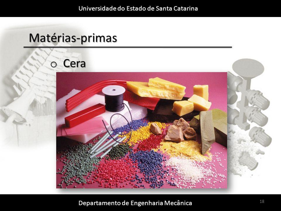 Universidade do Estado de Santa Catarina Departamento de Engenharia Mecânica 18 Matérias-primas o Cera