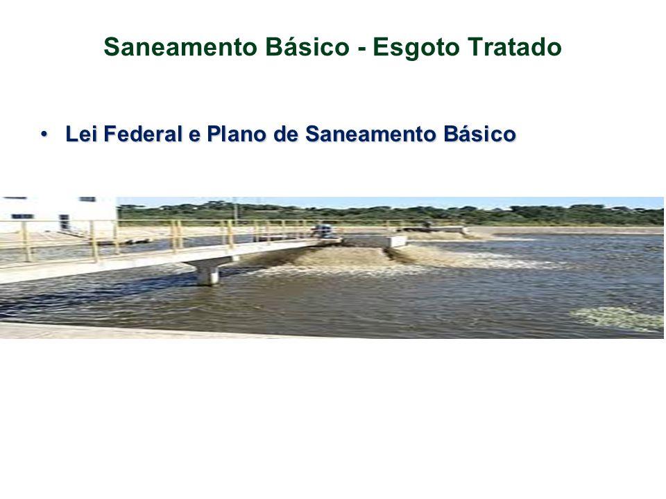 Saneamento Básico - Esgoto Tratado •Lei Federal e Plano de Saneamento Básico