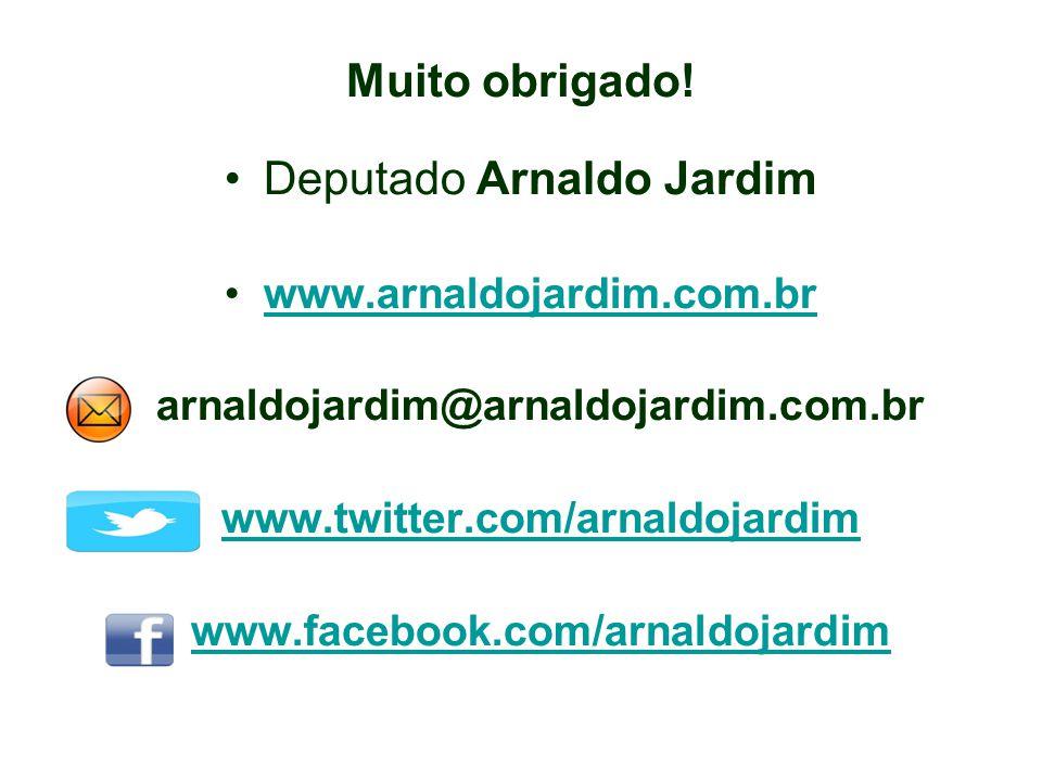 Muito obrigado! •Deputado Arnaldo Jardim •www.arnaldojardim.com.brwww.arnaldojardim.com.br •arnaldojardim@arnaldojardim.com.br •www.twitter.com/arnald