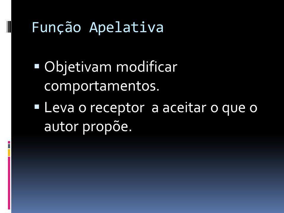 Função Apelativa  Objetivam modificar comportamentos.  Leva o receptor a aceitar o que o autor propõe.