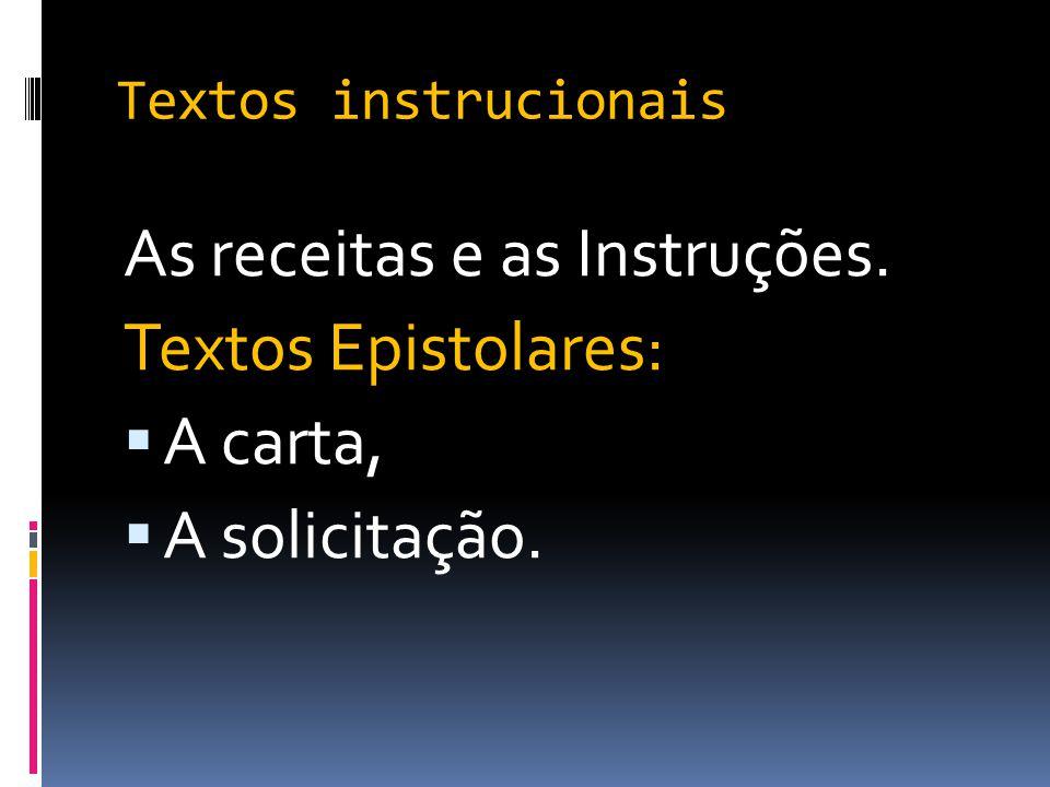 Textos instrucionais As receitas e as Instruções. Textos Epistolares:  A carta,  A solicitação.