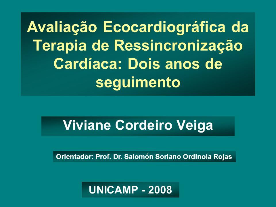 Avaliação Ecocardiográfica da Terapia de Ressincronização Cardíaca: Dois anos de seguimento Viviane Cordeiro Veiga UNICAMP - 2008 Orientador: Prof.