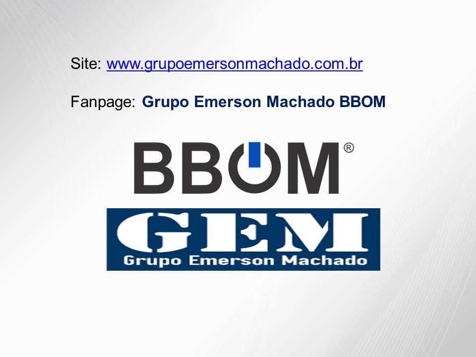 Site: www.grupoemersonmachado.com.brwww.grupoemersonmachado.com.br Fanpage: Grupo Emerson Machado BBOM
