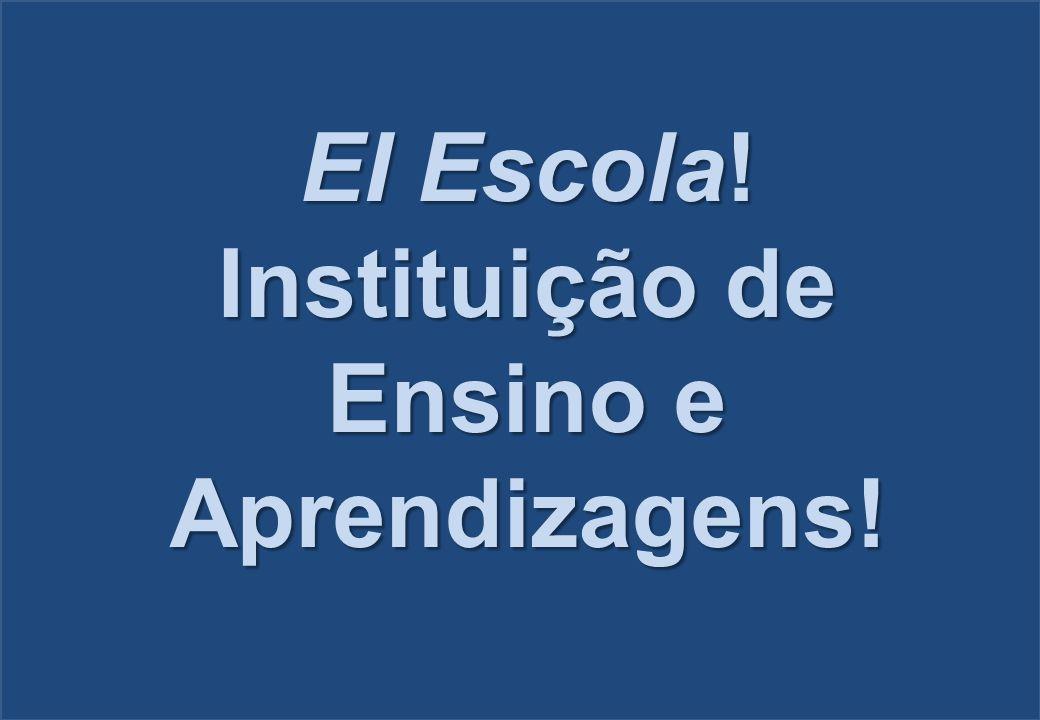 EI Escola! Instituição de Ensino e Aprendizagens!