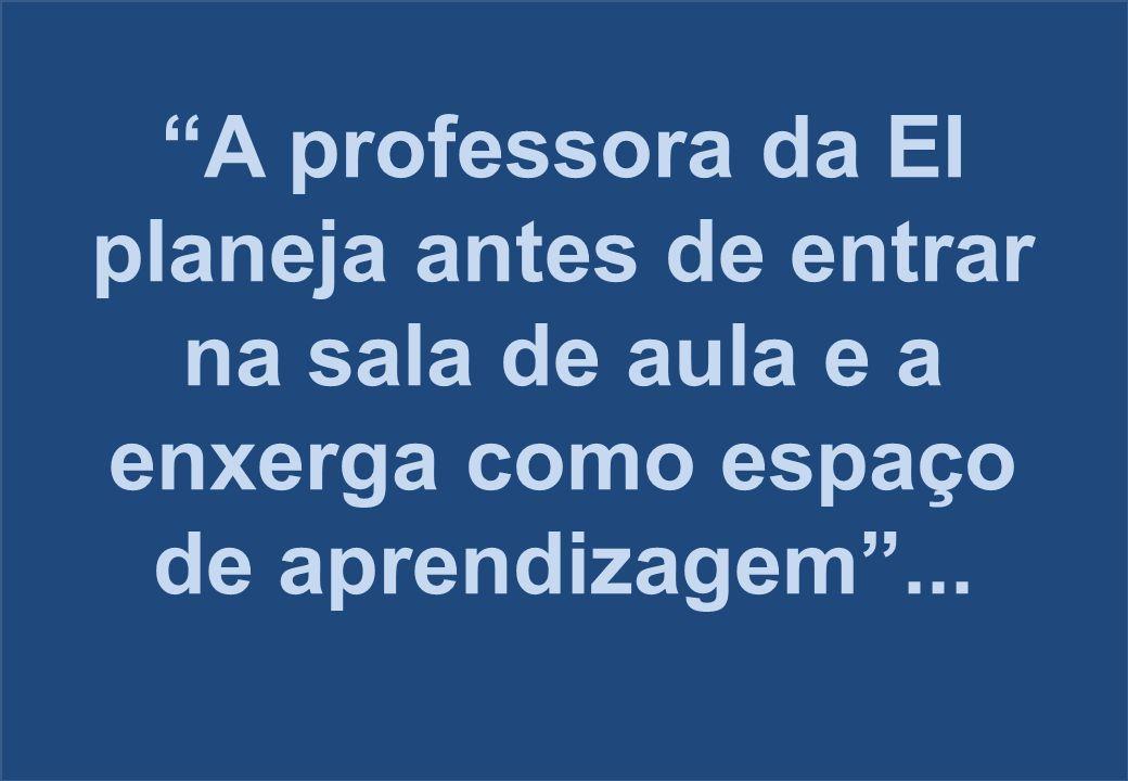 """""""A professora da EI planeja antes de entrar na sala de aula e a enxerga como espaço de aprendizagem""""..."""