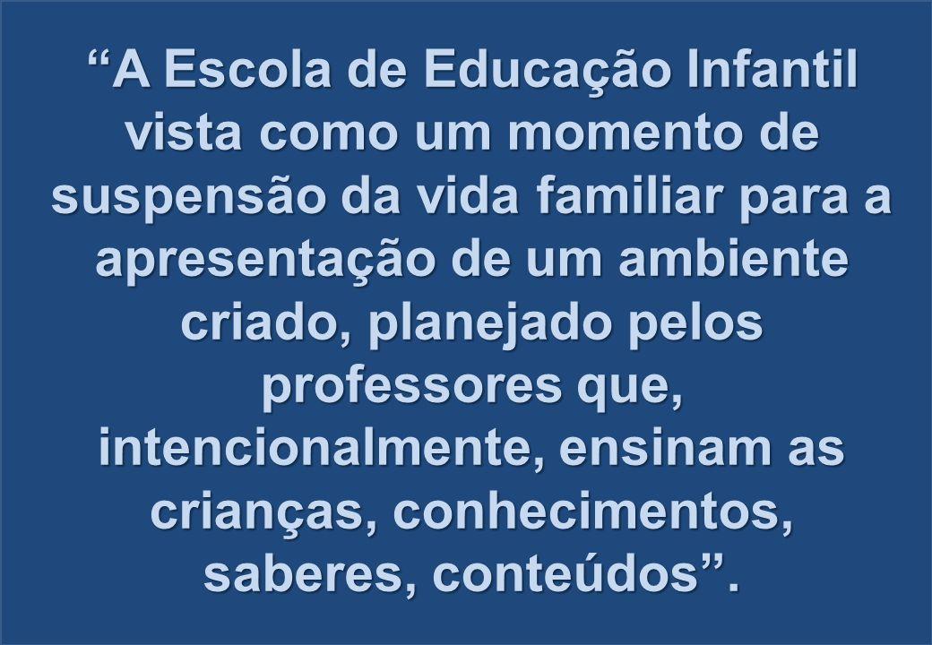 """""""A Escola de Educação Infantil vista como um momento de suspensão da vida familiar para a apresentação de um ambiente criado, planejado pelos professo"""