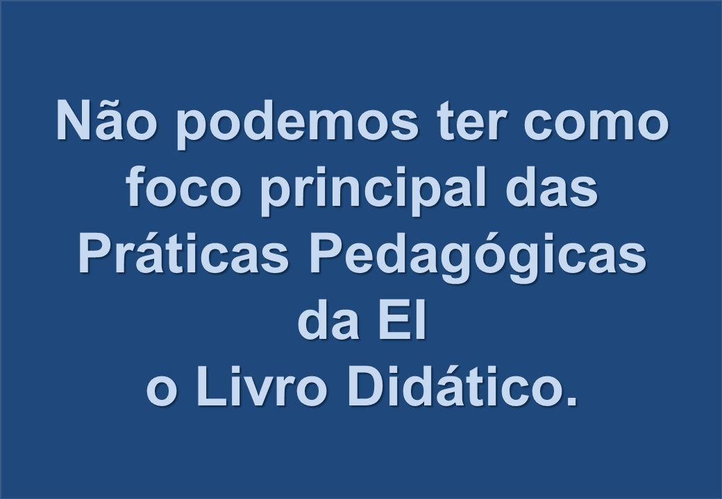 Não podemos ter como foco principal das Práticas Pedagógicas da EI o Livro Didático.