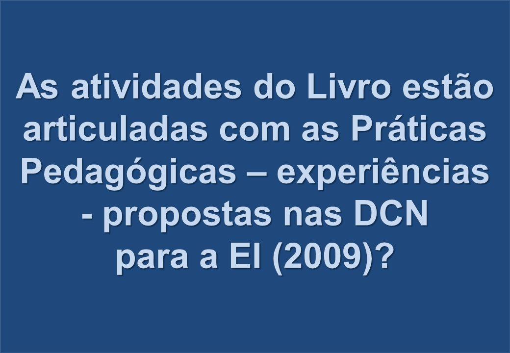 As atividades do Livro estão articuladas com as Práticas Pedagógicas – experiências - propostas nas DCN para a EI (2009)?