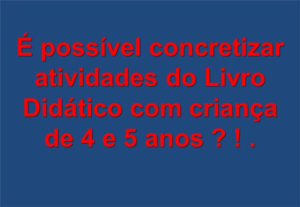 É possível concretizar atividades do Livro Didático com criança de 4 e 5 anos ? !.