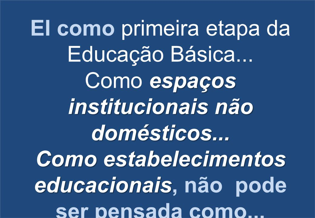 EI como primeira etapa da Educação Básica... espaços institucionais não domésticos... Como espaços institucionais não domésticos... Como estabelecimen