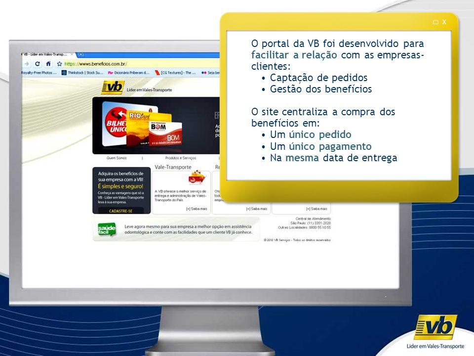 O portal da VB foi desenvolvido para facilitar a relação com as empresas- clientes: •Captação de pedidos •Gestão dos benefícios O site centraliza a co