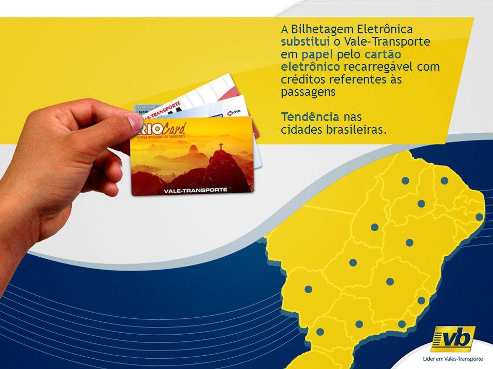 A Bilhetagem Eletrônica substitui o Vale-Transporte em papel pelo cartão eletrônico recarregável com créditos referentes às passagens Tendência nas ci