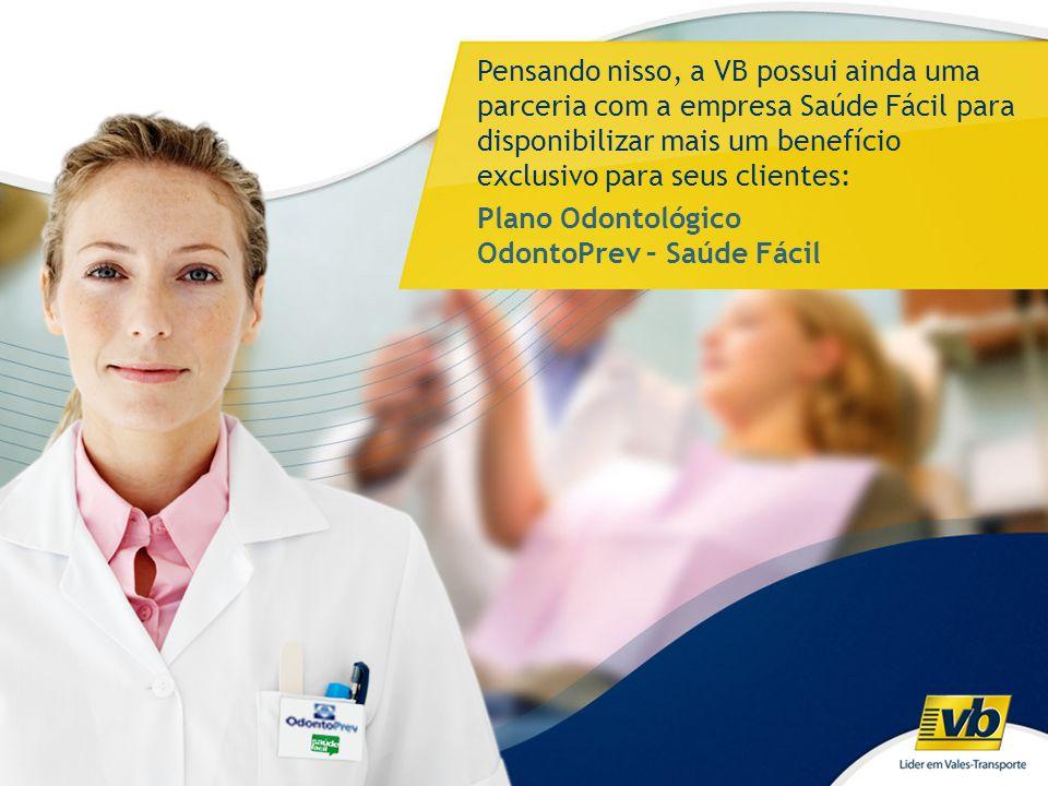 Pensando nisso, a VB possui ainda uma parceria com a empresa Saúde Fácil para disponibilizar mais um benefício exclusivo para seus clientes: Plano Odo