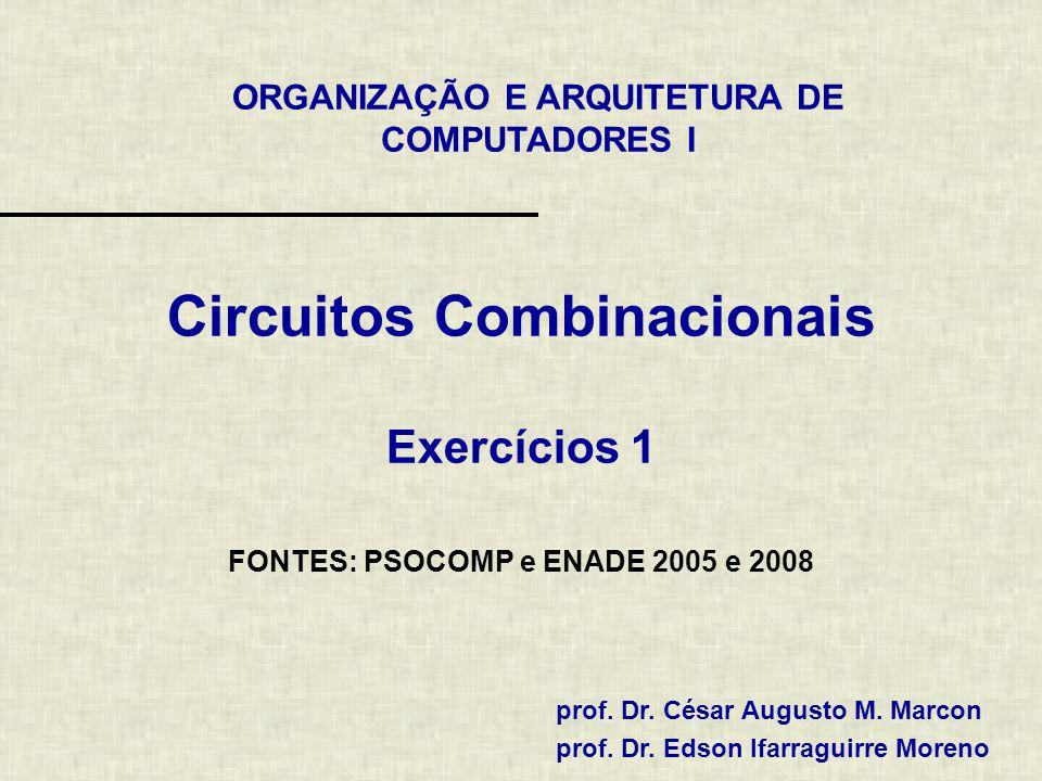 ORGANIZAÇÃO E ARQUITETURA DE COMPUTADORES I prof. Dr. César Augusto M. Marcon prof. Dr. Edson Ifarraguirre Moreno Circuitos Combinacionais Exercícios