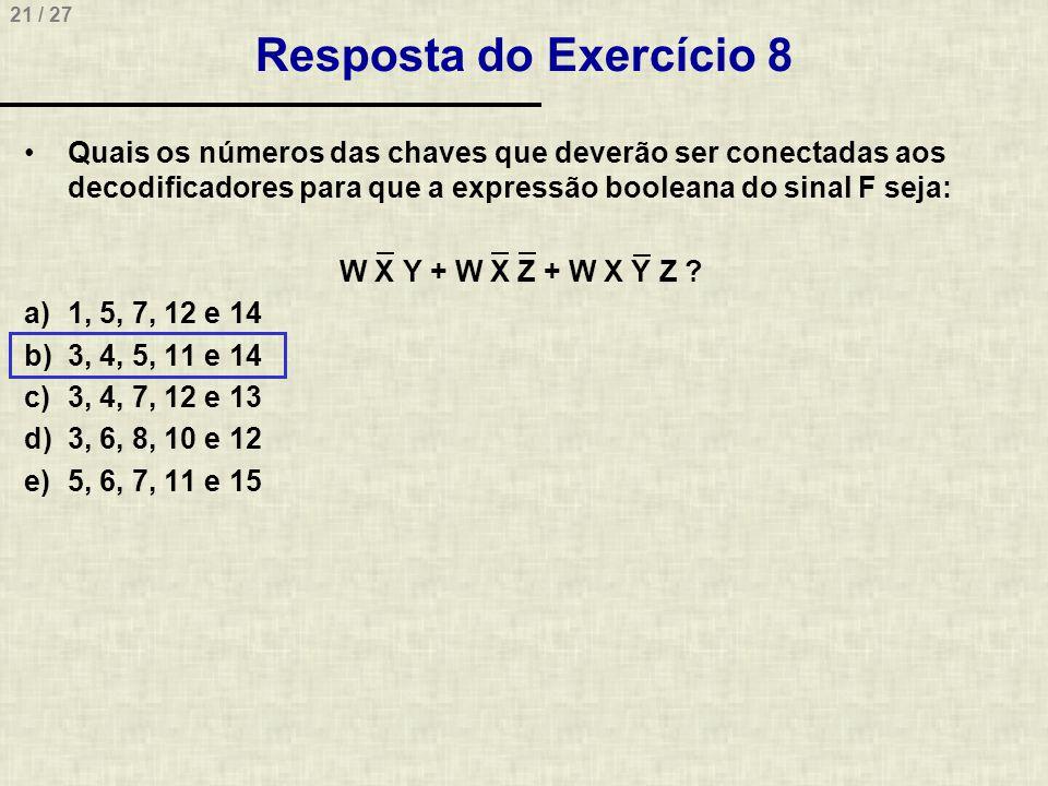 21 / 27 Resposta do Exercício 8 •Quais os números das chaves que deverão ser conectadas aos decodificadores para que a expressão booleana do sinal F s