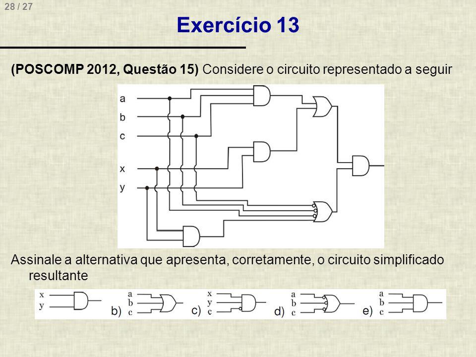 28 / 27 Exercício 13 (POSCOMP 2012, Questão 15) Considere o circuito representado a seguir Assinale a alternativa que apresenta, corretamente, o circu