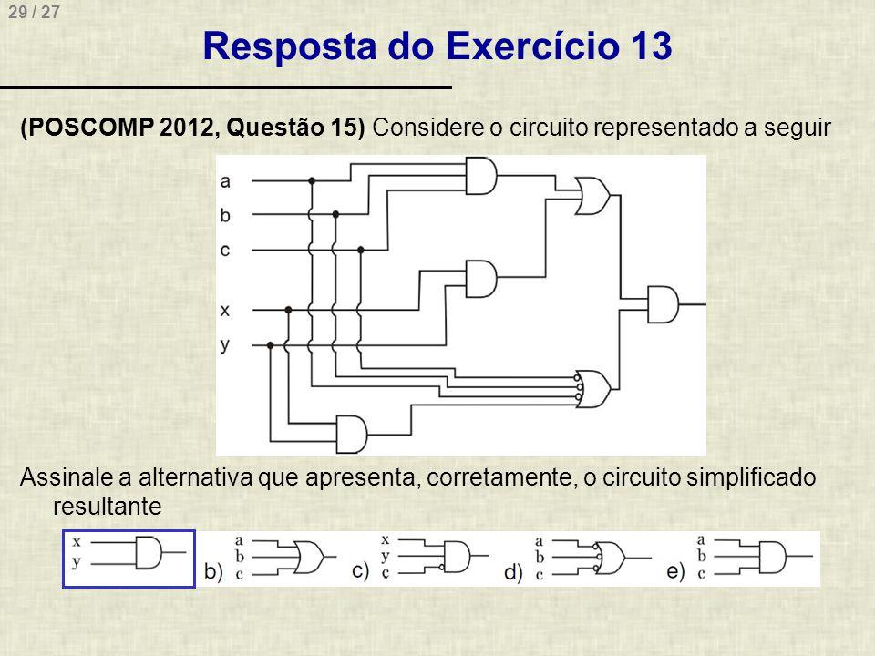 29 / 27 Resposta do Exercício 13 (POSCOMP 2012, Questão 15) Considere o circuito representado a seguir Assinale a alternativa que apresenta, corretame