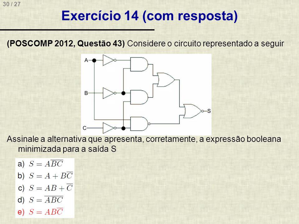 30 / 27 Exercício 14 (com resposta) (POSCOMP 2012, Questão 43) Considere o circuito representado a seguir Assinale a alternativa que apresenta, corret