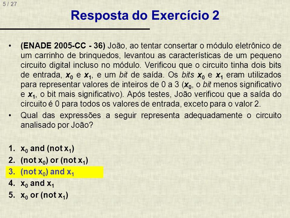 5 / 27 Resposta do Exercício 2 •(ENADE 2005-CC - 36) João, ao tentar consertar o módulo eletrônico de um carrinho de brinquedos, levantou as caracterí
