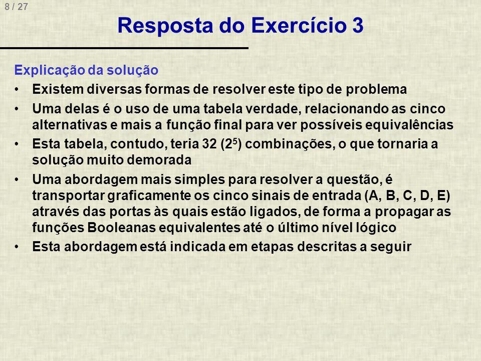 8 / 27 Resposta do Exercício 3 Explicação da solução •Existem diversas formas de resolver este tipo de problema •Uma delas é o uso de uma tabela verda