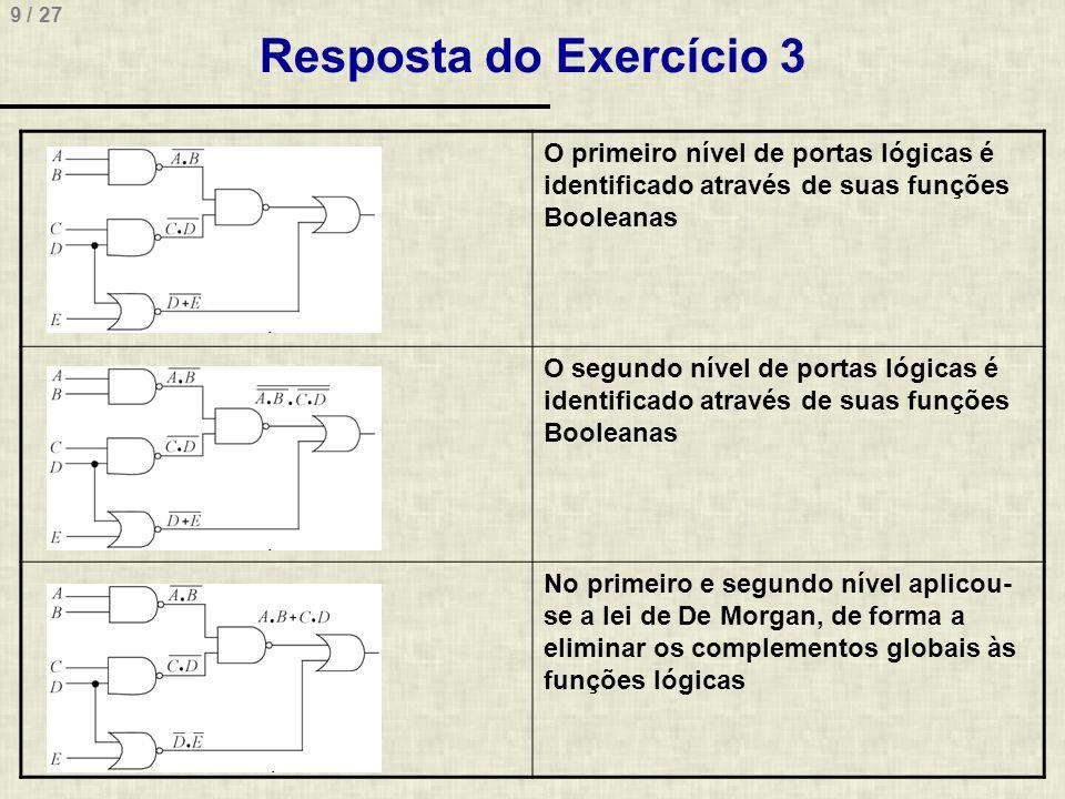 9 / 27 Resposta do Exercício 3 O primeiro nível de portas lógicas é identificado através de suas funções Booleanas O segundo nível de portas lógicas é