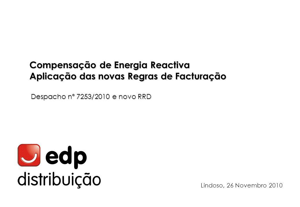 Compensação de Energia Reactiva Aplicação das novas Regras de Facturação Despacho nº 7253/2010 e novo RRD Lindoso, 26 Novembro 2010