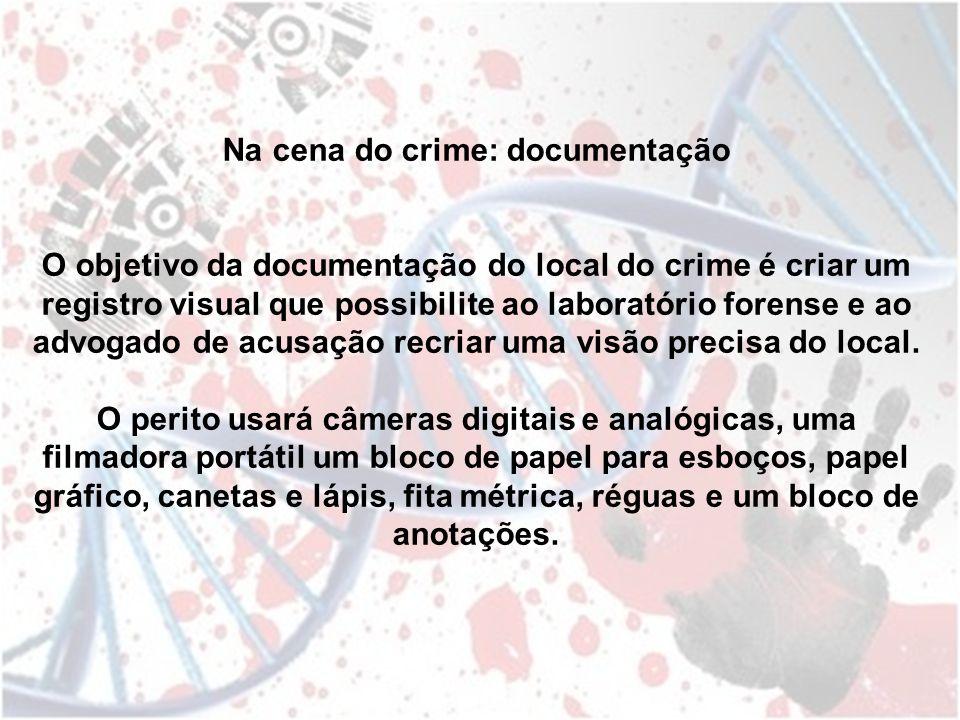 Na cena do crime: documentação O objetivo da documentação do local do crime é criar um registro visual que possibilite ao laboratório forense e ao adv