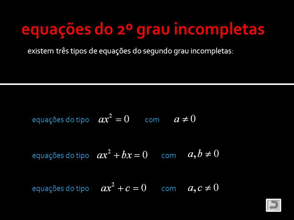 equações do tipo com equações do tipo com existem três tipos de equações do segundo grau incompletas: equações do tipo com