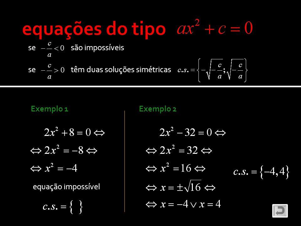 se têm duas soluções simétricas Exemplo 1 se são impossíveis equação impossível Exemplo 2
