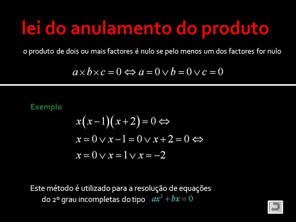 Exemplo o produto de dois ou mais factores é nulo se pelo menos um dos factores for nulo Este método é utilizado para a resolução de equações do 2º gr