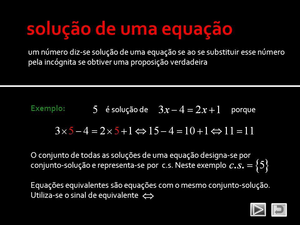 um número diz-se solução de uma equação se ao se substituir esse número pela incógnita se obtiver uma proposição verdadeira Exemplo: é solução de porq