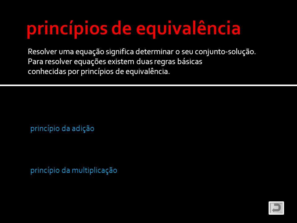 Resolver uma equação significa determinar o seu conjunto-solução. Para resolver equações existem duas regras básicas conhecidas por princípios de equi