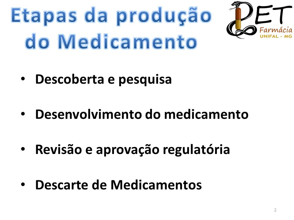 • Descoberta e pesquisa • Desenvolvimento do medicamento • Revisão e aprovação regulatória • Descarte de Medicamentos 2
