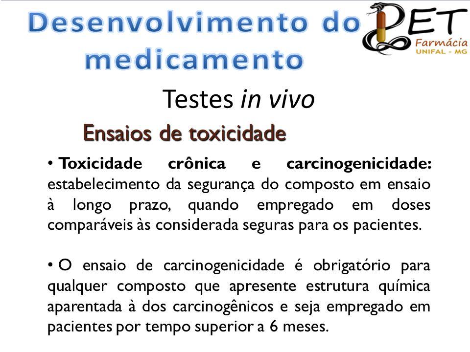 Testes in vivo Ensaios de toxicidade • Toxicidade crônica e carcinogenicidade: estabelecimento da segurança do composto em ensaio à longo prazo, quand