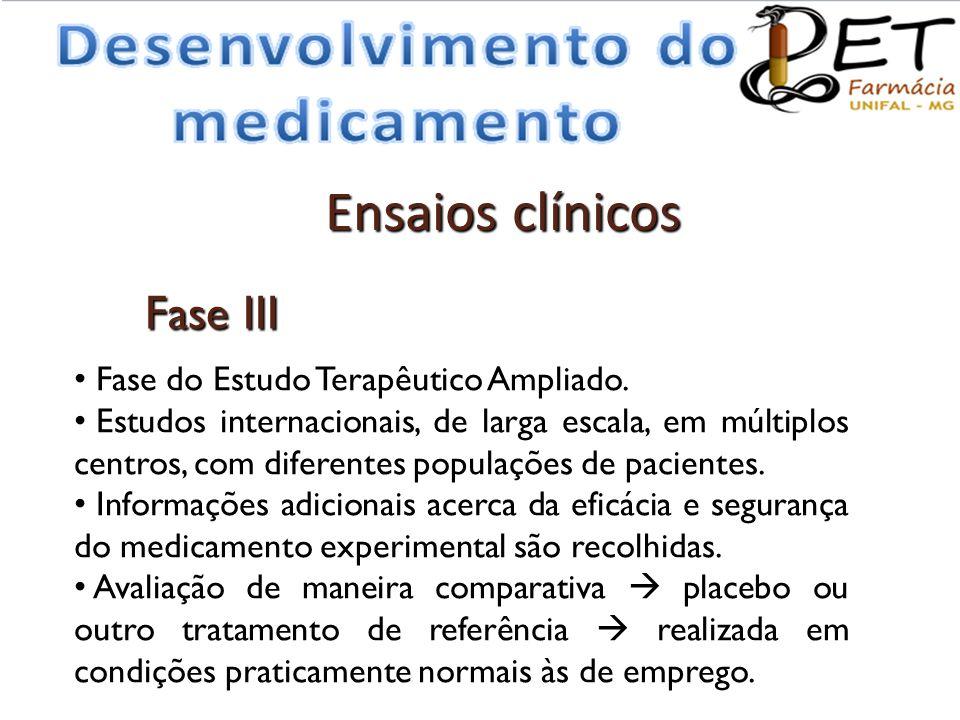 Fase III • Fase do Estudo Terapêutico Ampliado. • Estudos internacionais, de larga escala, em múltiplos centros, com diferentes populações de paciente