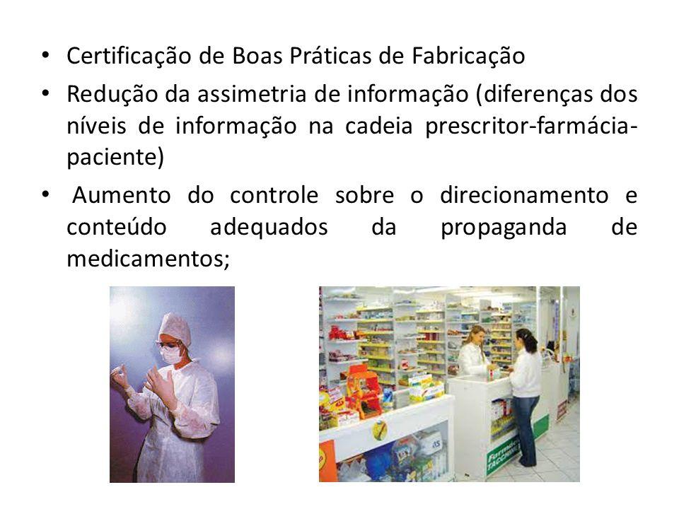 • Certificação de Boas Práticas de Fabricação • Redução da assimetria de informação (diferenças dos níveis de informação na cadeia prescritor-farmácia