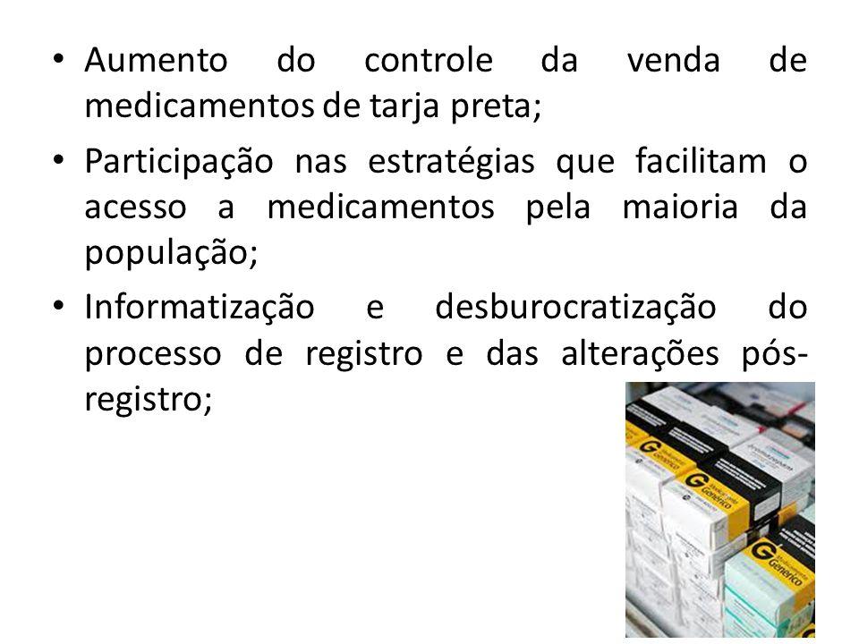• Aumento do controle da venda de medicamentos de tarja preta; • Participação nas estratégias que facilitam o acesso a medicamentos pela maioria da po